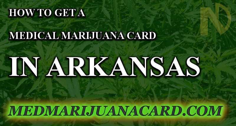 How to get a medical marijuana card in Arkansas