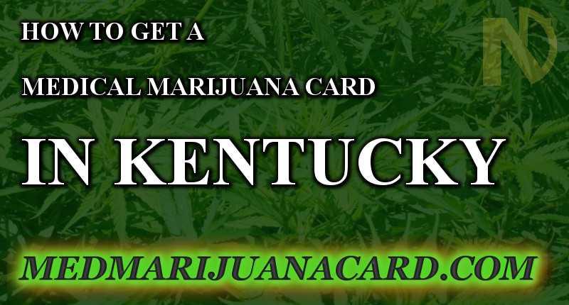 How to get a medical marijuana card in Kentucky