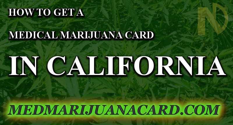 How To Get A California MedCard